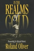 In the Realms of Gold: Pioneering in African History - Oliver, Roland