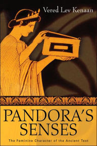 Pandora's Senses: The Feminine Character of the Ancient Text - Vered Lev Kenaan