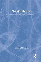 Navajo Infancy: An Ethological Study of Child Development - Chisholm, James S.