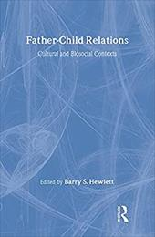 Father-Child Relations: Cultural and Biosocial Contexts - Hewlett, Barry S.