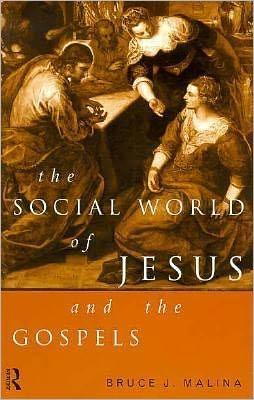 The Social World of Jesus and the Gospels - Bruce J. Malina