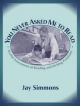 You Never Asked Me to Read - Jay Simmons