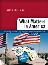 What Matters in America: Reading and Writing about Contemporary Culture - Goshgarian, Gary / Goodfellow, Kathryn
