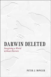 Darwin Deleted: Imagining a World without Darwin - Bowler, Peter J.