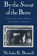By the Sweat of the Brow: Literature and Labor in Antebellum America
