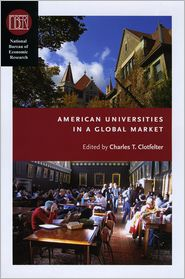American Universities in a Global Market - Charles T. Clotfelter (Editor)