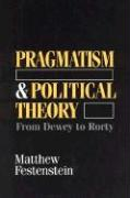 Pragmatism and Political Theory: From Dewey to Rorty