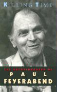 Killing Time Killing Time Killing Time: The Autobiography of Paul Feyerabend the Autobiography of Paul Feyerabend the Autobiography of Paul Feyerabend