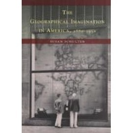 The Geographical Imagination in America 1880-1950 - Susan Schulten