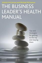 The Business Leader's Health Manual: Tips and Strategies for Getting to the Top and Staying There - McGannon, Juliette / McGannon, Michael