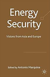 Energy Security: Visions from Asia and Europe - Marquina, Antonio