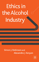 Ethics in the Alcohol Industry - Simon J. Robinson; Dr. Alexandra Kenyon