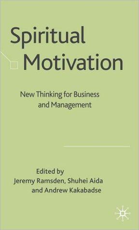Spiritual Motivation: New Thinking for Business and Management - Jeremy Ramsden (Editor), Andrew Kakabadse (Editor), Shuhei Aida (Editor)