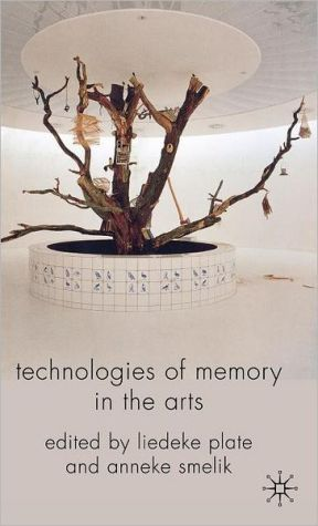 Technologies of Memory in the Arts - Liedeke Plate (Editor), Anneke Smelik (Editor)