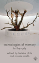 Technologies of Memory in the Arts - Liedeke Plate; Anneke Smelik