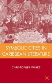 Symbolic Cities in Caribbean Literature - Winks, Christopher