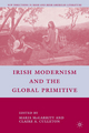 Irish Modernism and the Global Primitive - Claire A. Culleton; Maria McGarrity