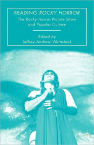 Reading Rocky Horror: The Rocky Horror Picture Show and Popular Culture - J. Weinstock