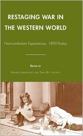 Restaging War in the Western World: Noncombatant Experiences, 1890-Today - Maartje Abbenhuis (Editor), Sara Buttsworth (Editor)