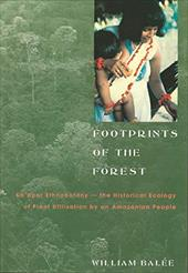 Footprints of the Forest: Ka'apor Ethnobotany-The Historical Ecology of Plant Utilization by an Amazonian People - Balee, William L. / Bala(c)E, William L. / Bal?e, William L.