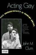 Acting Gay: Male Homosexuality in Modern Drama