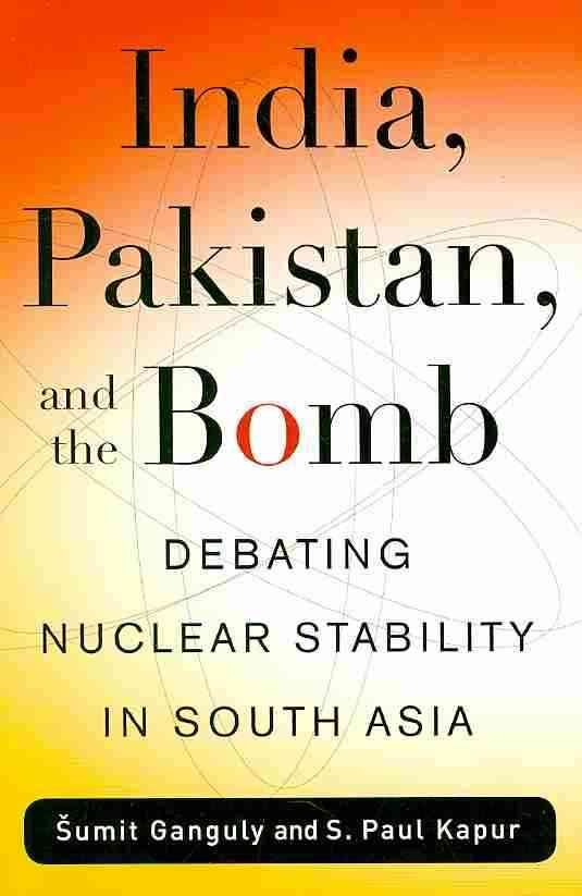 India, Pakistan, and the Bomb - Sumit Ganguly