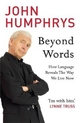 Beyond Words - John Humphrys
