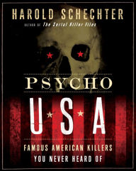 Psycho USA: Famous American Killers You Never Heard Of - Harold Schechter