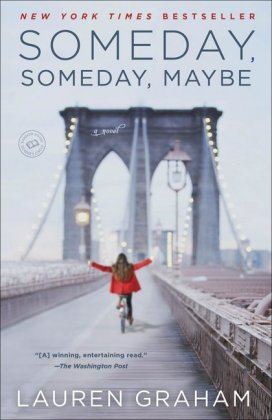Someday, Someday, Maybe - A Novel - Graham, Lauren
