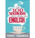 The 100 Words That Make The English - Tony Thorne