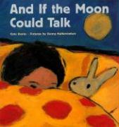 And If the Moon Could Talk