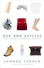 Our Own Devices: How Technology Remakes Humanity - Tenner, Edward