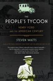 The People's Tycoon: Henry Ford and the American Century - Watts, Steven