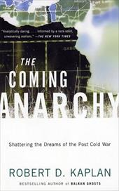 The Coming Anarchy: Shattering the Dreams of the Post Cold War - Kaplan, Robert D.