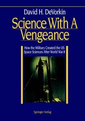 Science with a Vengeance: How the Military Created the Us Space Sciences After World War II - DeVorkin, David H.