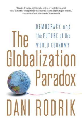 The Globalization Paradox - Democracy and the Future fo the World Economy - Rodrik, Dani