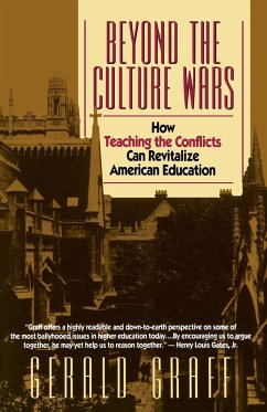 Beyond the Culture Wars: How Teaching the Conflicts Can Revitalize American Education - Graff, Gerald