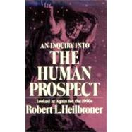 An Inquiry into the Human Prospect: Looked at Again for the 1990s - HEILBRONER,ROBERT