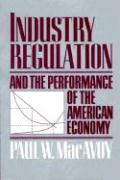 Industry Regulation and the Performance of the American Economy