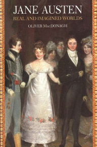 Jane Austen: Real and Imagined Worlds - Oliver MacDonagh