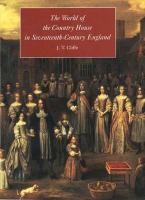 The World of the Country House in Seventeenth-Century England