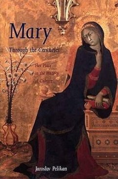 Mary Through the Centuries: Her Place in the History of Culture - Pelikan, Jaroslav