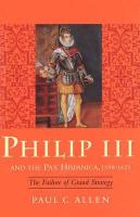 Philip III and the Pax Hispanica, 1598-1621: The Failure of Grand Strategy