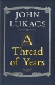 A Thread of Years - John R. Lukacs