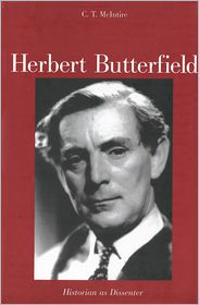 Herbert Butterfield: Historian as Dissenter - C.T. McIntire