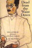 Dead from the Waist Down: Scholars and Scholarship in Literature and the Popular Imagination