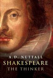 Shakespeare the Thinker - Nuttall, A. D.