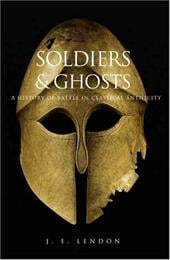 Soldiers & Ghosts: A History of Battle in Classical Antiquity - Lendon, J. E.