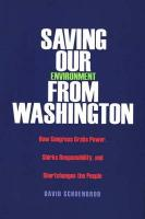 Saving Our Environment from Washington: How Congress Grabs Power, Shirks Responsibility, and Shortchanges the People