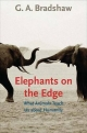 Elephants on the Edge - G. A. Bradshaw